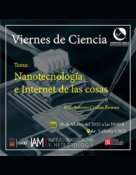 Conferencia: Nanotecnología e Internet de las cosas, en el marco del programa Viernes de Ciencia a llevarse a cabo el 6 de marzo a las 19:00 horas.
