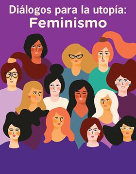Diálogos para la utopía: Feminismo a llevarse a cabo el 6 de marzo a las 10:00 horas.