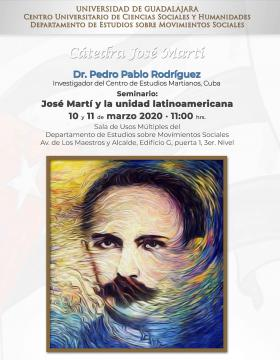 Cátedra José Martí. Seminario: José Martí y la unidad latinoamericana a llevarse a cabo el 10 de marzo a las 11:00 horas.