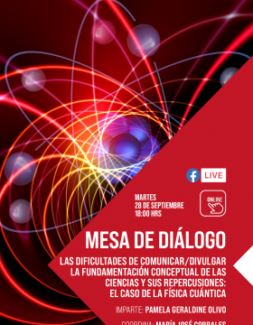 Mesa de diálogo: Las dificultades de comunicar/divulgar la fundamentación conceptual de las ciencias y sus repercusiones: el caso de la física cuántica
