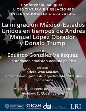 Conferencia inaugural de la licenciatura en Relaciones Internacionales, ciclo 2020A: La migración México-Estados Unidos en tiempos de Andrés Manuel López Obrador y Donald Trump.