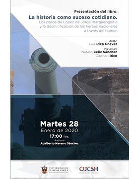 Presentación del libro: La historia como suceso cotidiano. Los pasos de López de Jorge Ibarguengoitia y la desmitificación de los héroes nacionales a través del humor a llevarse a cabo el 28 de enero a las 17:00 horas.