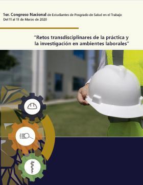 """1er Congreso Nacional de Estudiantes de Posgrado de Salud en el Trabajo """"Retos transdisciplinarios de la práctica y la investigación en ambientes laborales""""."""