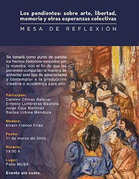 """Mesa de reflexión: """"Los pendientes: Sobre arte, libertad, memoria y otras esperanzas colectivas"""" a llevarse a cabo el 11 de marzo a las 19:00 horas."""