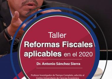 Taller: Reformas fiscales aplicables en el 2020 a llevarse a cabo el 19 de marzo de 15:00 a 17:00 horas.