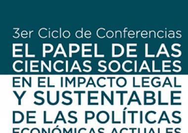 """3er Ciclo de conferencias: El papel de las ciencias sociales en el impacto legal y sustentable de las políticas económicas actuales """"Reflexionar sobre el futuro de las ciencias sociales, económico-administrativas y su aplicabilidad en una visión sustentable""""."""
